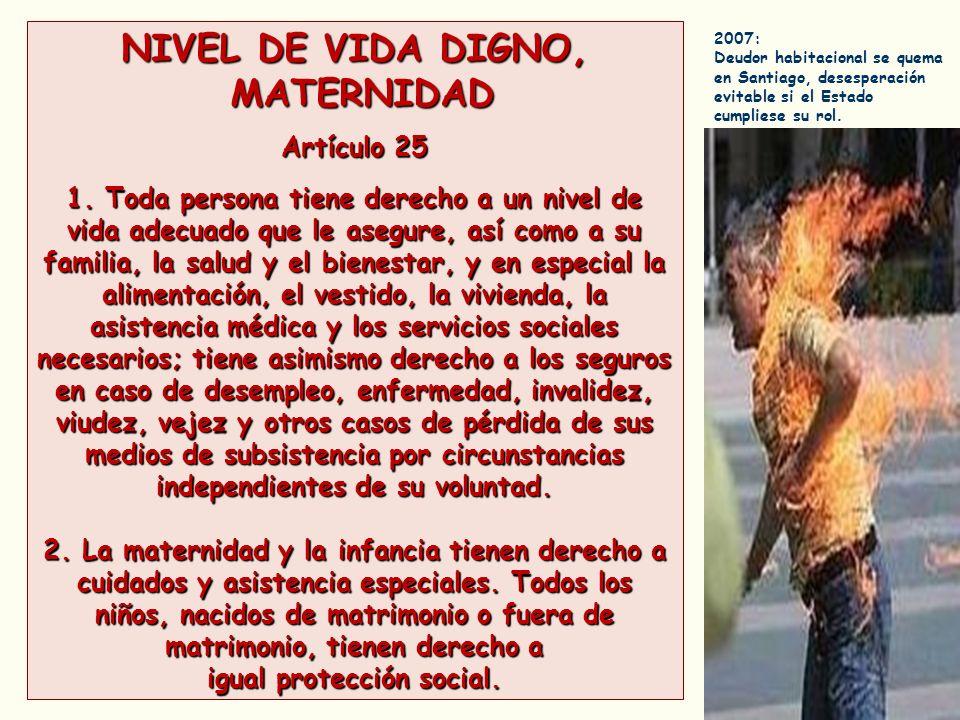 NIVEL DE VIDA DIGNO, MATERNIDAD MATERNIDAD Artículo 25 1. Toda persona tiene derecho a un nivel de vida adecuado que le asegure, así como a su familia