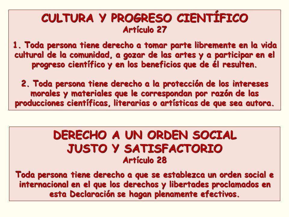 CULTURA Y PROGRESO CIENTÍFICO Artículo 27 1. Toda persona tiene derecho a tomar parte libremente en la vida cultural de la comunidad, a gozar de las a