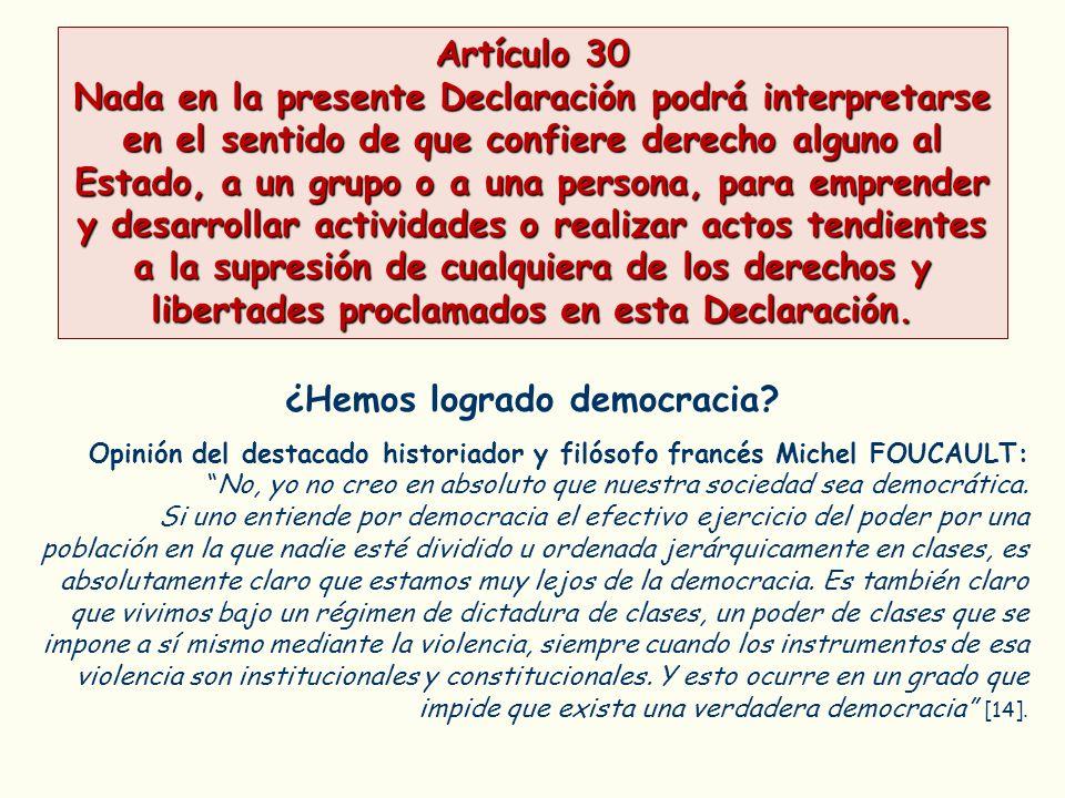 Artículo 30 Nada en la presente Declaración podrá interpretarse en el sentido de que confiere derecho alguno al Estado, a un grupo o a una persona, pa