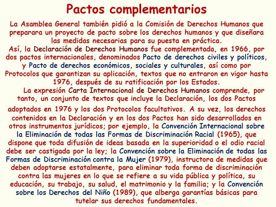 Pactos complementarios La Asamblea General también pidió a la Comisión de Derechos Humanos que preparara un proyecto de pacto sobre los derechos human