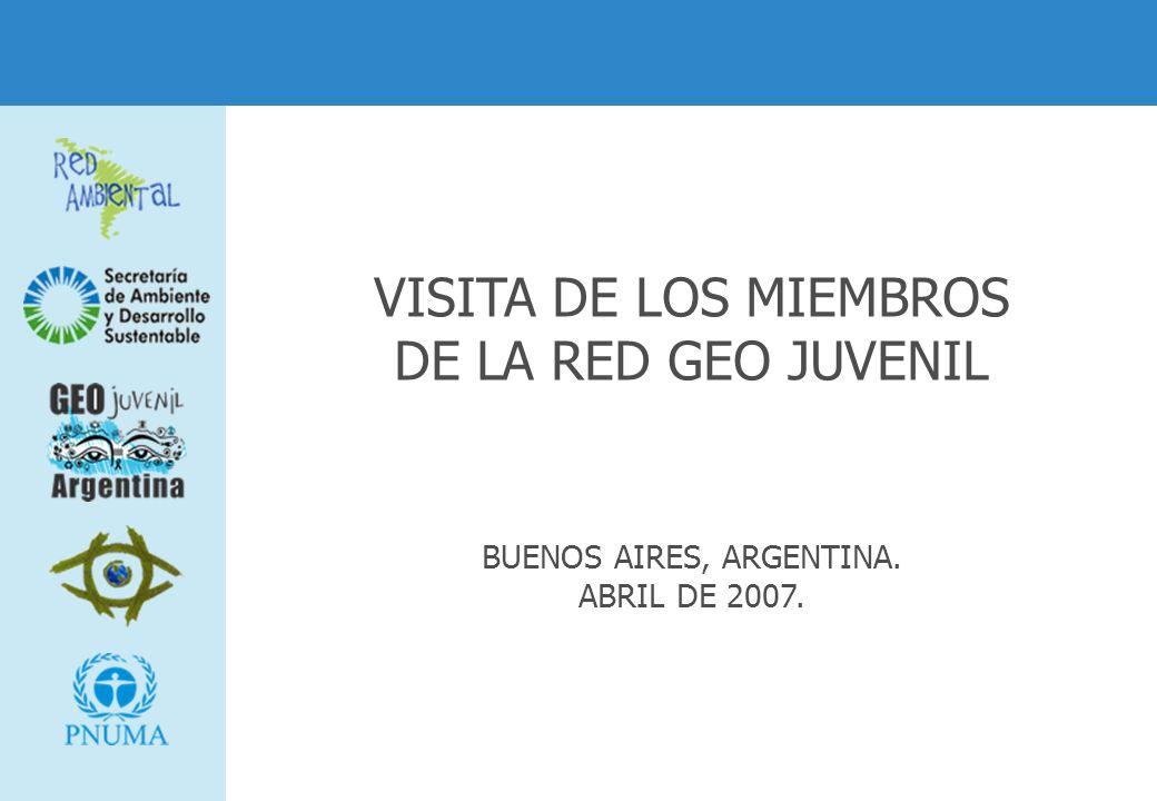 VISITA DE LOS MIEMBROS DE LA RED GEO JUVENIL BUENOS AIRES, ARGENTINA. ABRIL DE 2007.