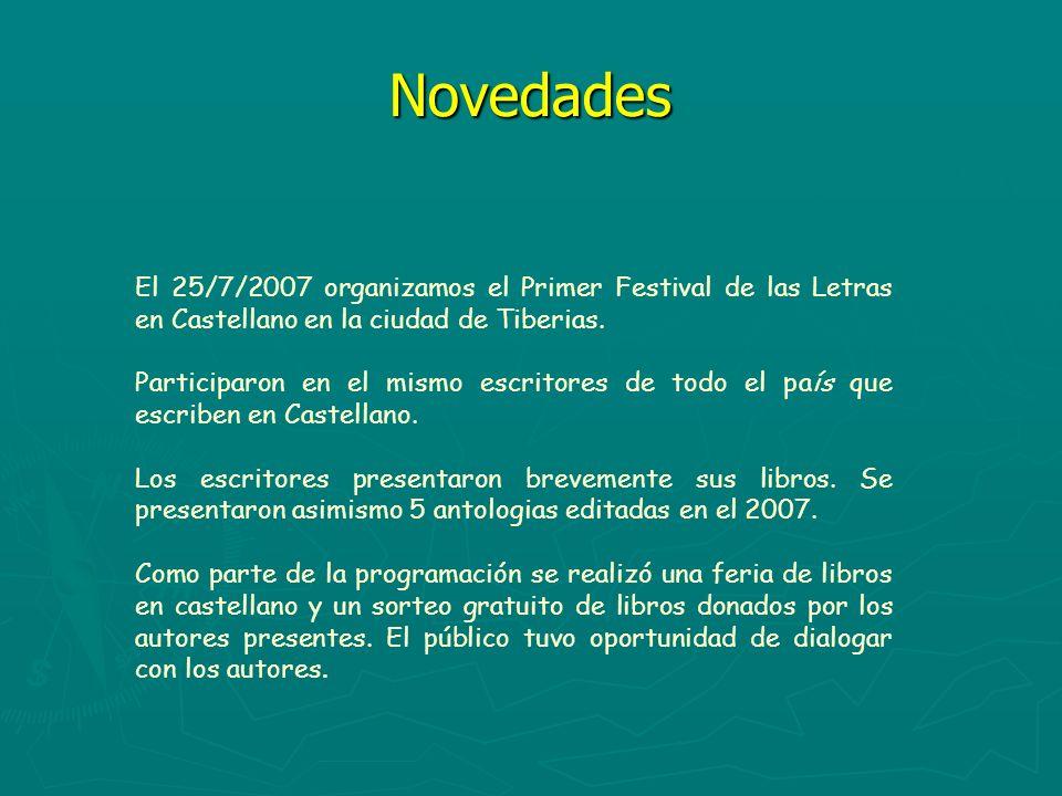 Novedades El 25/7/2007 organizamos el Primer Festival de las Letras en Castellano en la ciudad de Tiberias.