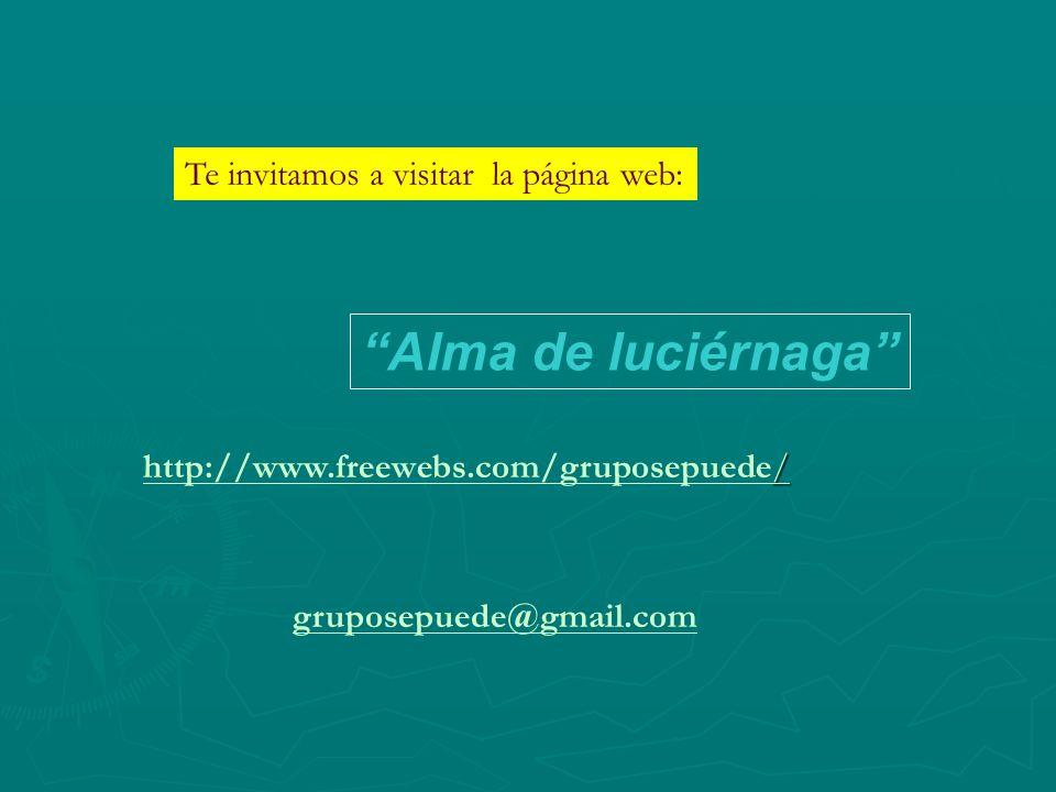 gruposepuede@gmail.com / http://www.freewebs.com/gruposepuede/ Te invitamos a visitar la página web: Alma de luciérnaga