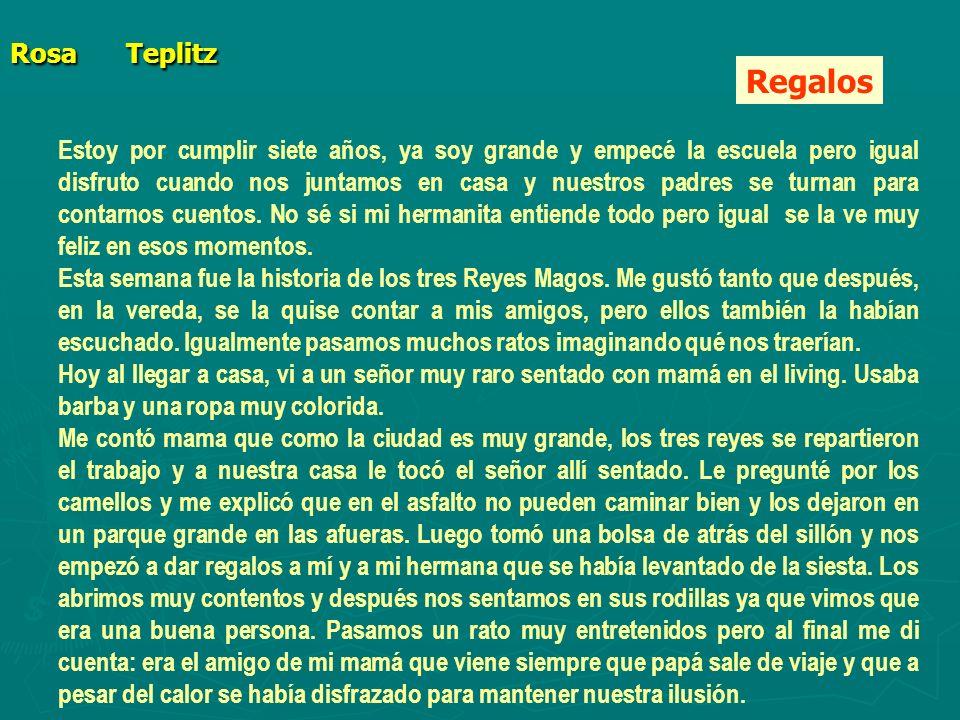 Rosa Teplitz Estoy por cumplir siete años, ya soy grande y empecé la escuela pero igual disfruto cuando nos juntamos en casa y nuestros padres se turnan para contarnos cuentos.