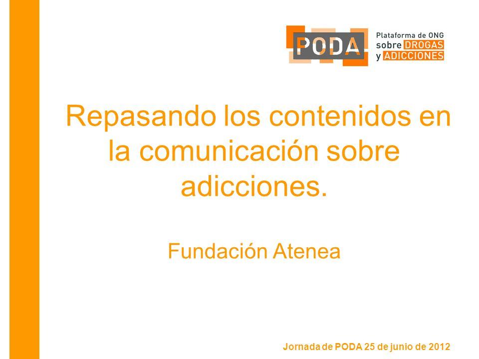 Jornada de PODA 25 de junio de 2012 Repasando los contenidos en la comunicación sobre adicciones.
