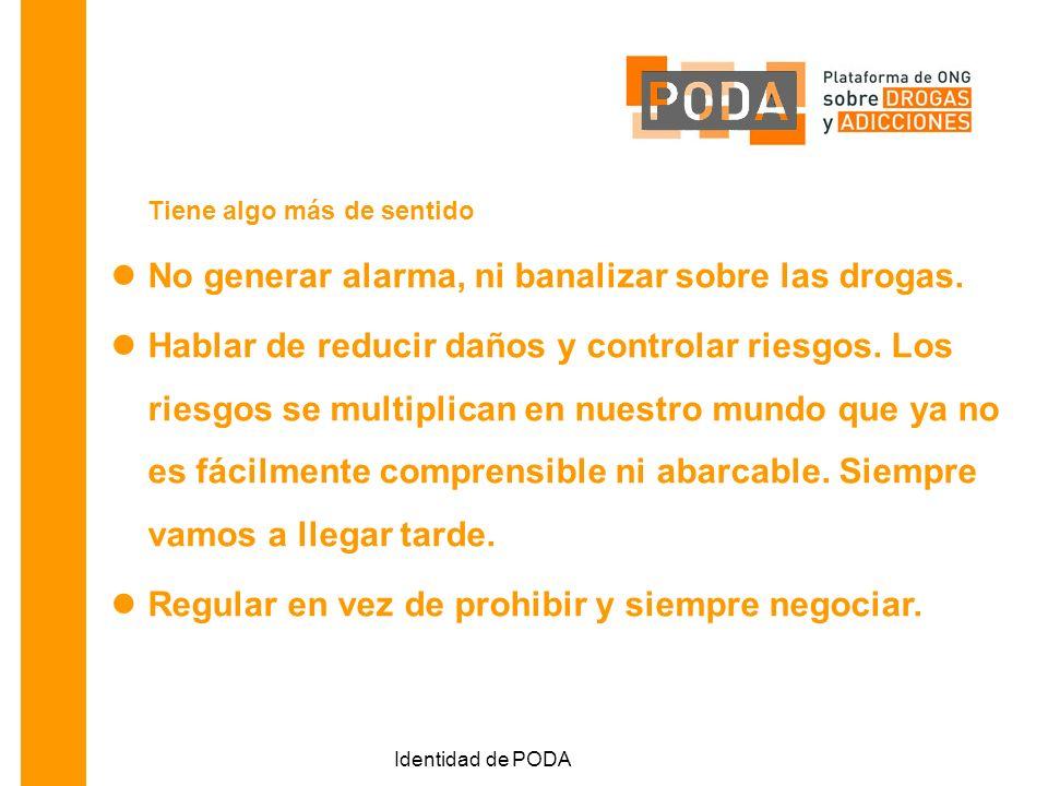 Identidad de PODA Tiene algo más de sentido No generar alarma, ni banalizar sobre las drogas.