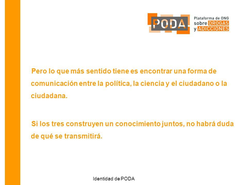 Identidad de PODA Pero lo que más sentido tiene es encontrar una forma de comunicación entre la política, la ciencia y el ciudadano o la ciudadana.