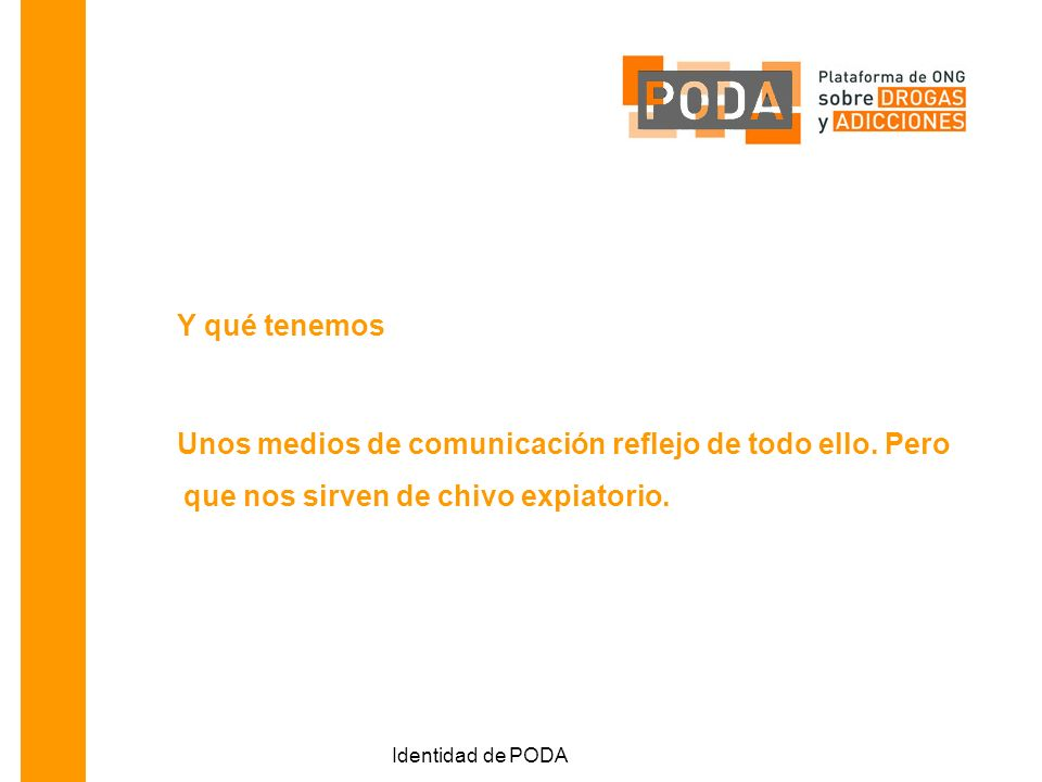 Identidad de PODA Y qué tenemos Unos medios de comunicación reflejo de todo ello.