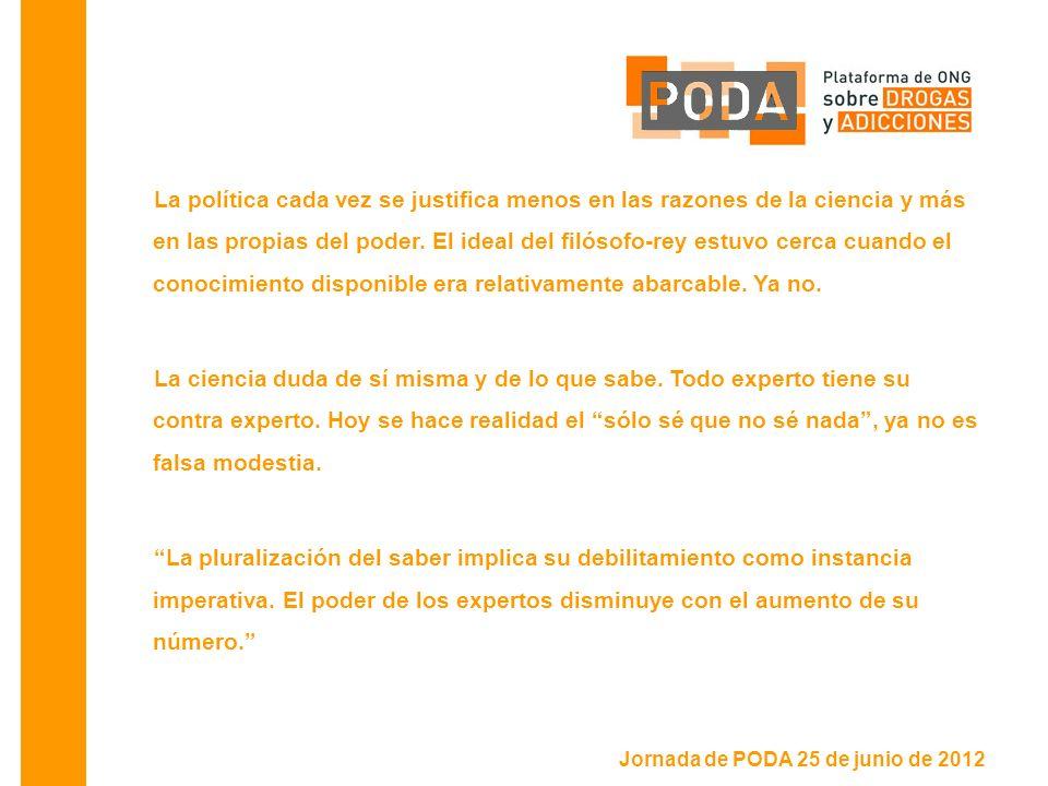Jornada de PODA 25 de junio de 2012 La política cada vez se justifica menos en las razones de la ciencia y más en las propias del poder.