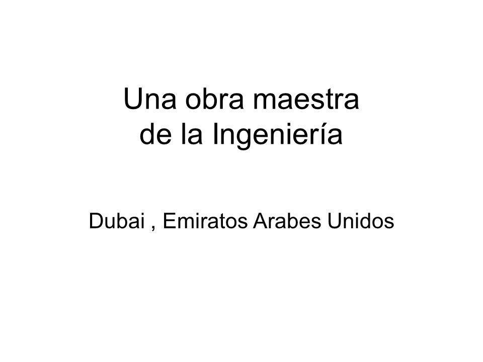 Una obra maestra de la Ingeniería Dubai, Emiratos Arabes Unidos