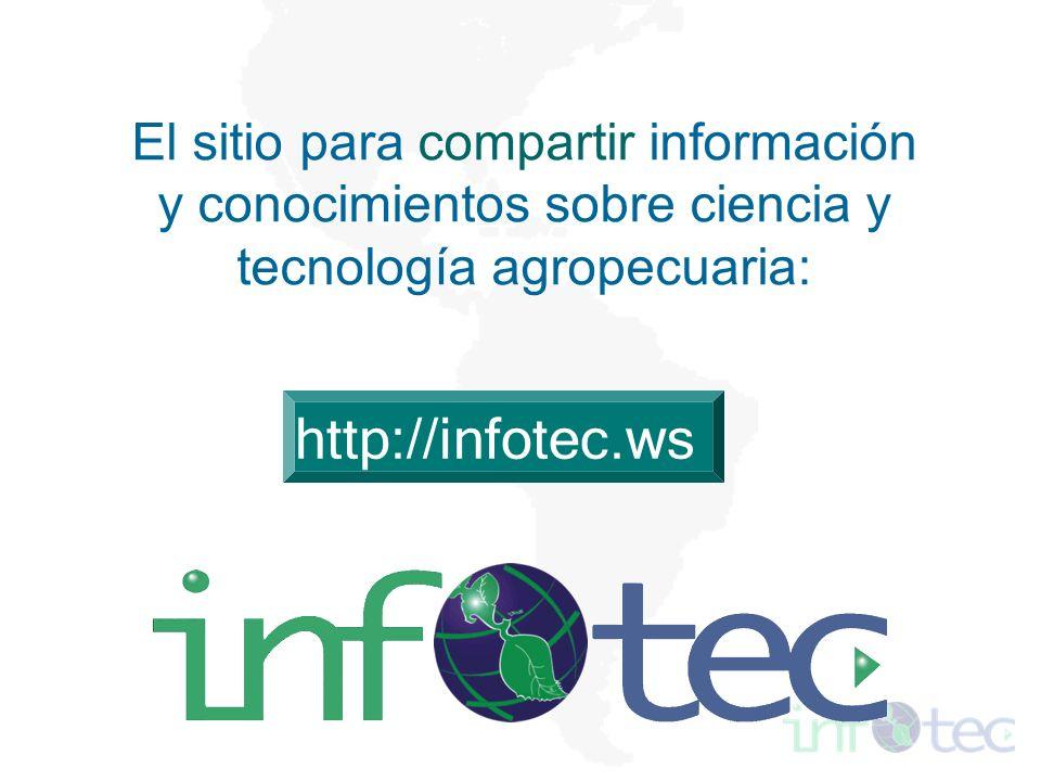 El sitio para compartir información y conocimientos sobre ciencia y tecnología agropecuaria: http://infotec.ws