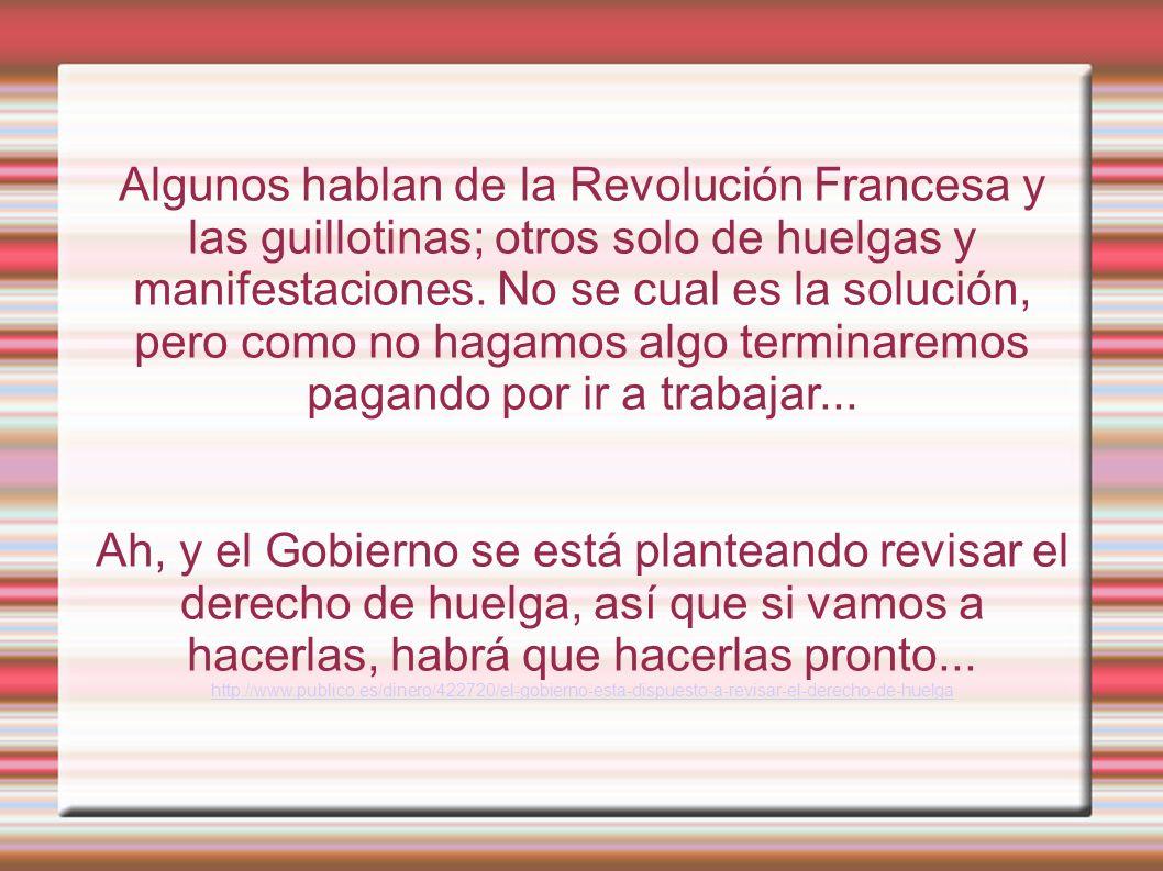 Algunos hablan de la Revolución Francesa y las guillotinas; otros solo de huelgas y manifestaciones.