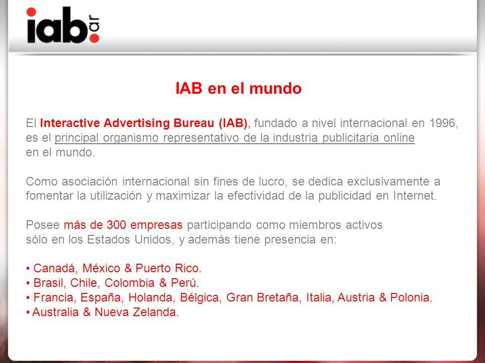 El Interactive Advertising Bureau (IAB), fundado a nivel internacional en 1996, es el principal organismo representativo de la industria publicitaria online en el mundo.