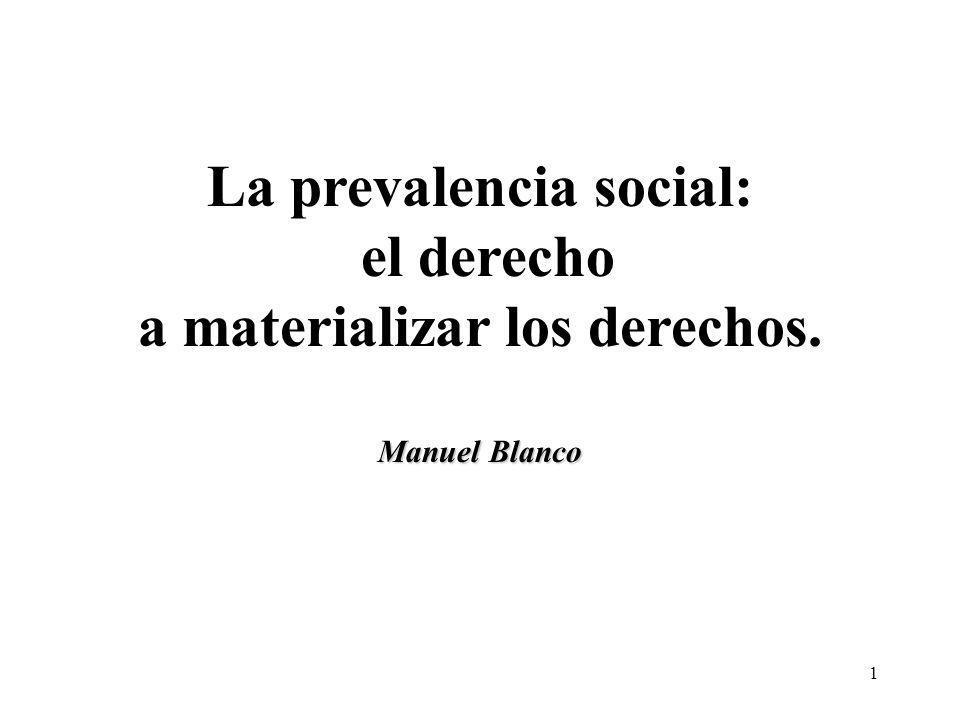 1 La prevalencia social: el derecho a materializar los derechos. Manuel Blanco
