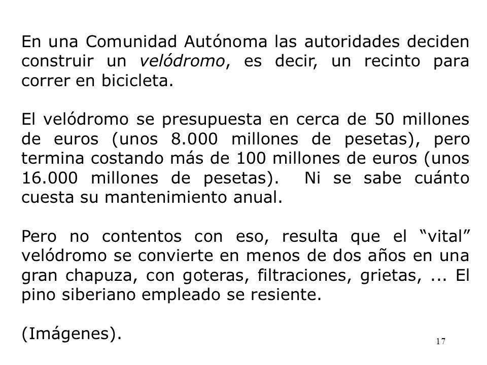 17 En una Comunidad Autónoma las autoridades deciden construir un velódromo, es decir, un recinto para correr en bicicleta.