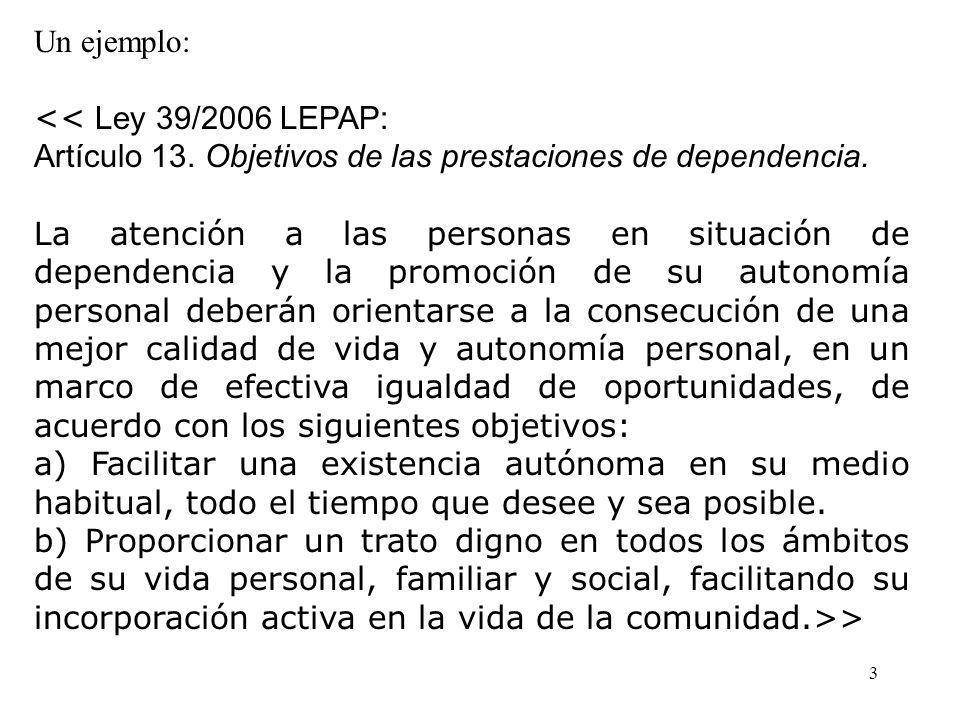 3 Un ejemplo: << Ley 39/2006 LEPAP: Artículo 13. Objetivos de las prestaciones de dependencia.