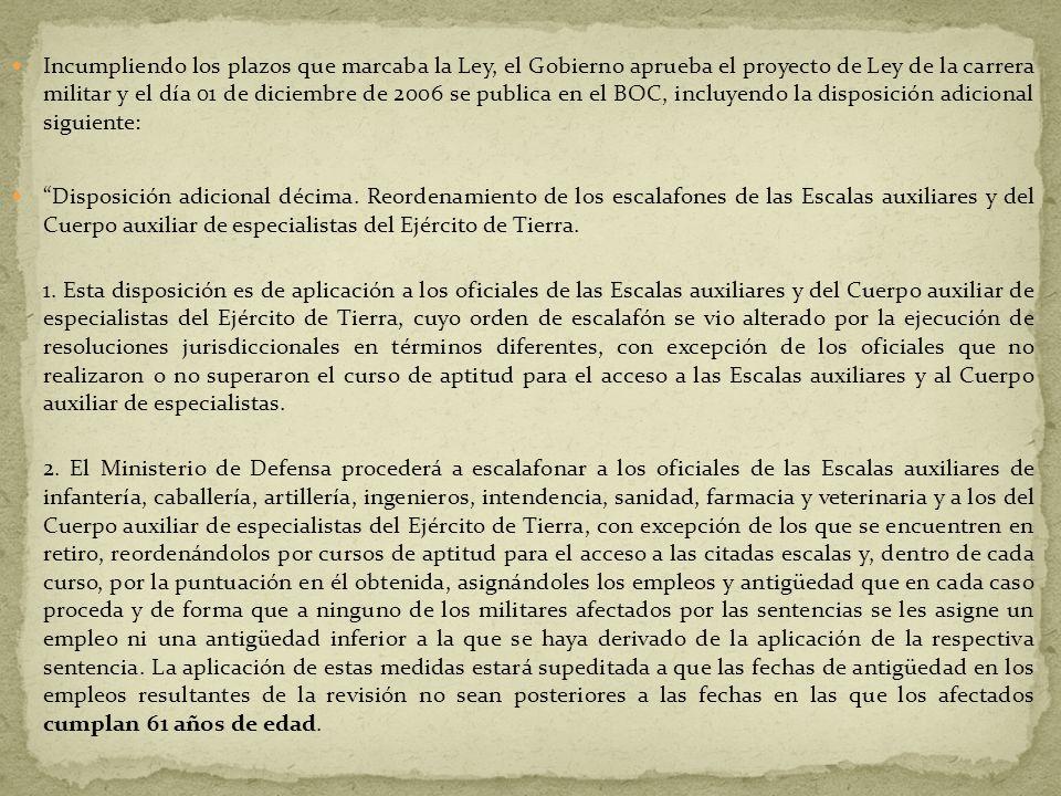 Incumpliendo los plazos que marcaba la Ley, el Gobierno aprueba el proyecto de Ley de la carrera militar y el día 01 de diciembre de 2006 se publica en el BOC, incluyendo la disposición adicional siguiente: Disposición adicional décima.