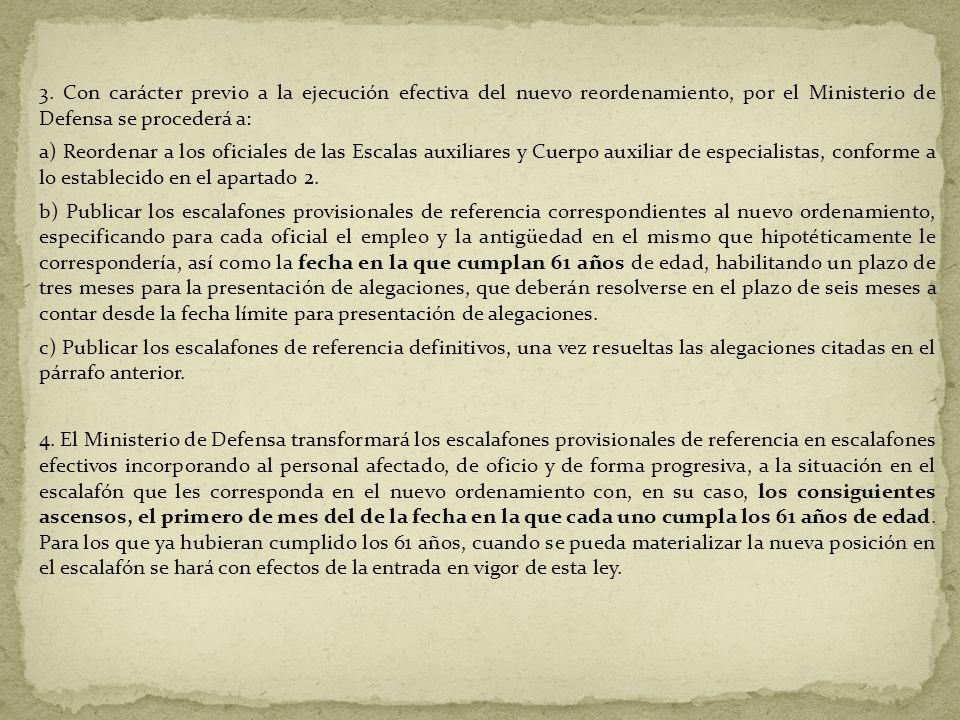 3. Con carácter previo a la ejecución efectiva del nuevo reordenamiento, por el Ministerio de Defensa se procederá a: a) Reordenar a los oficiales de