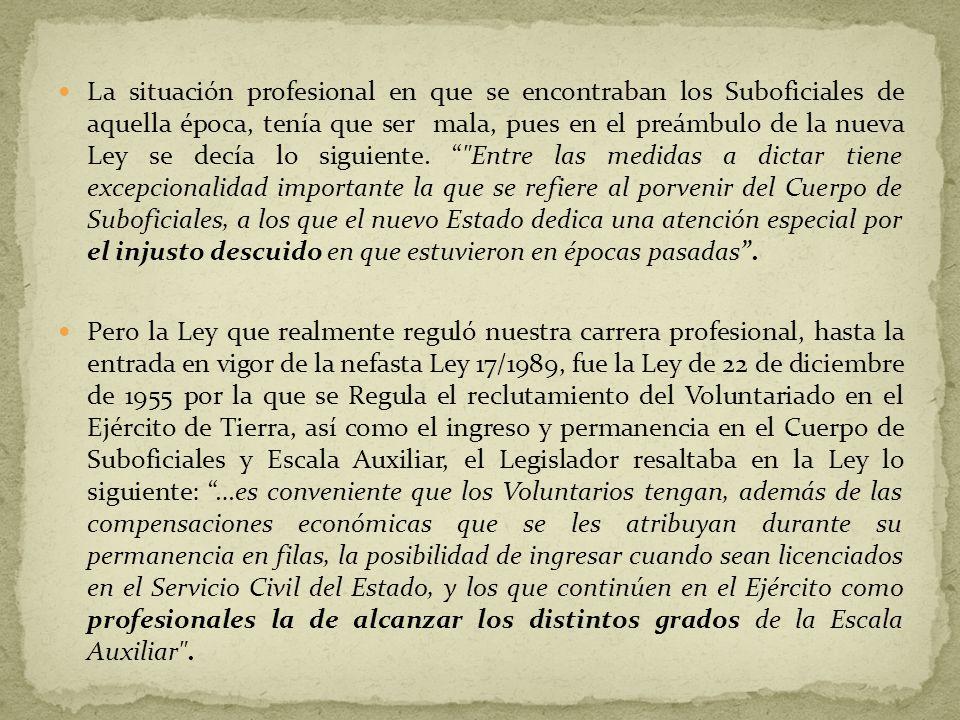 La situación profesional en que se encontraban los Suboficiales de aquella época, tenía que ser mala, pues en el preámbulo de la nueva Ley se decía lo siguiente.