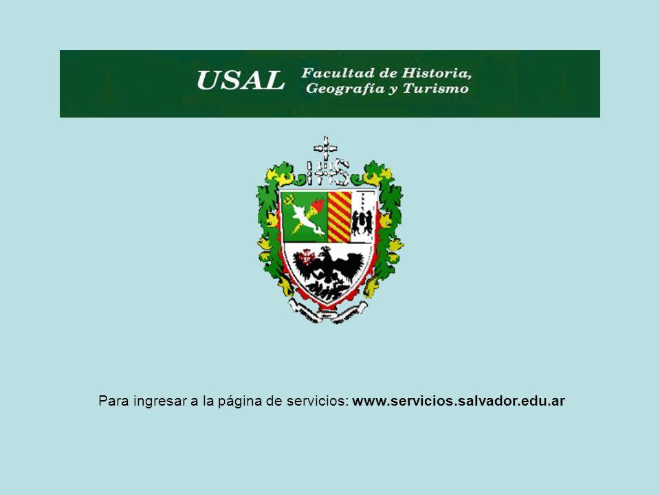 Para ingresar a la página de servicios: www.servicios.salvador.edu.ar