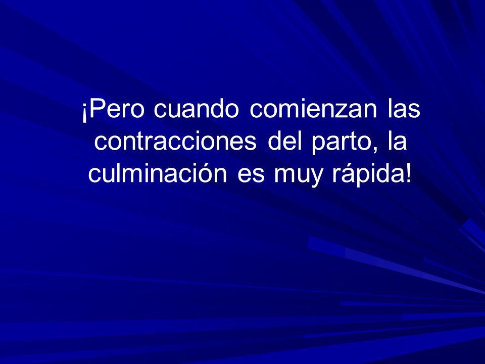 Tres señales del parto 1) Dilatación del cuello del útero 2) Aumenta la intensidad de las contracciones 3) Aumenta la frecuencia de las contracciones (El parto medio dura de 3 a 8 horas)