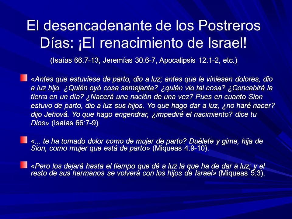 El recogimiento de Israel La profecía más documentada en la Biblia (Véase: Isaías 43:5-7; Jeremías 23:7-8; Oseas 3:4-5; Amós 9:13-15; Miqueas 4:6-7; Sofonías 3:19-20; Lucas 21:29-31; Romanos 9-11; etc.) «He aquí, yo tomo a los hijos de Israel de entre las naciones a las cuales fueron, y los recogeré de todas partes, y los traeré a su tierra; y los haré una nación en la tierra, en los montes de Israel» (Ezequiel 37:21-22) «Asimismo acontecerá en aquel tiempo, que Jehová alzará otra vez su mano para recobrar el remanente de su pueblo que aún quede en Asiria, Egipto, Patros, Etiopía, Elam, Sinar y Hamat, y en las costas del mar.