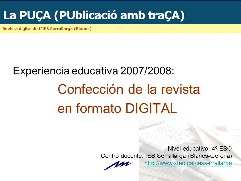 Experiencia educativa 2007/2008: Confección de la revista en formato DIGITAL Nivel educativo: 4º ESO Centro docente: IES Serrallarga (Blanes-Gerona) http://www.xtec.cat/iesserrallarga