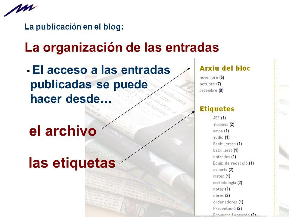 La publicación en el blog: La organización de las entradas El acceso a las entradas publicadas se puede hacer desde… el archivo las etiquetas