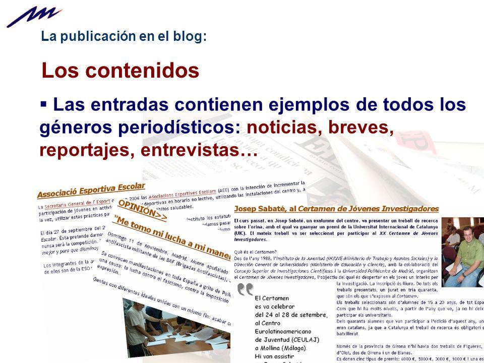 La publicación en el blog: Los contenidos Las entradas contienen ejemplos de todos los géneros periodísticos: noticias, breves, reportajes, entrevistas…