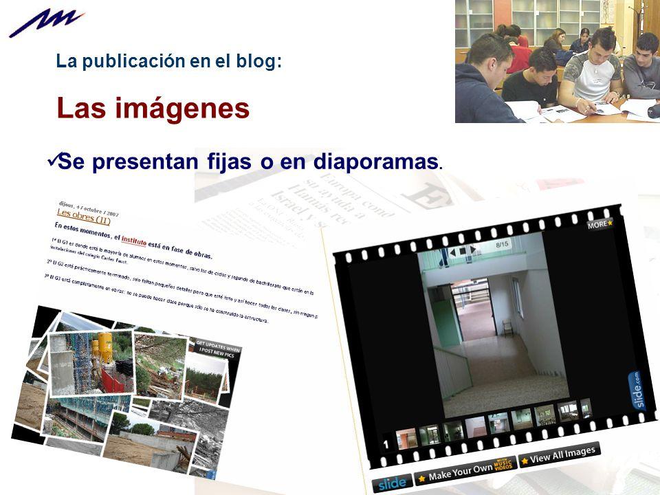 La publicación en el blog: Las imágenes Se presentan fijas o en diaporamas.