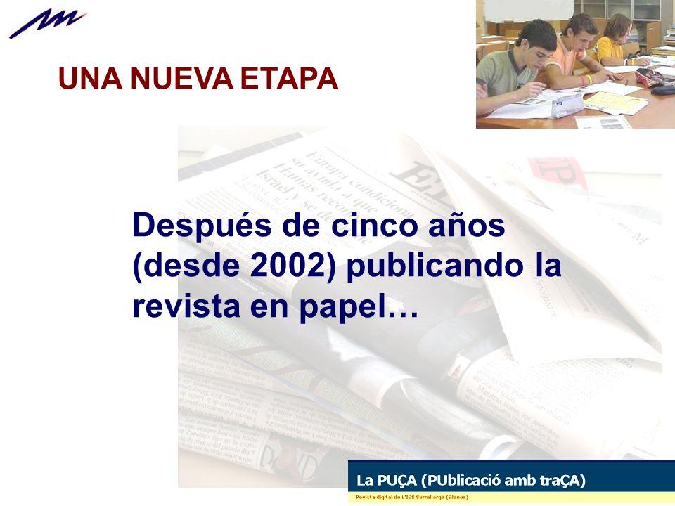UNA NUEVA ETAPA Después de cinco años (desde 2002) publicando la revista en papel…