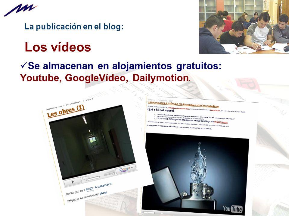 La publicación en el blog: Los vídeos Se almacenan en alojamientos gratuitos: Youtube, GoogleVídeo, Dailymotion.
