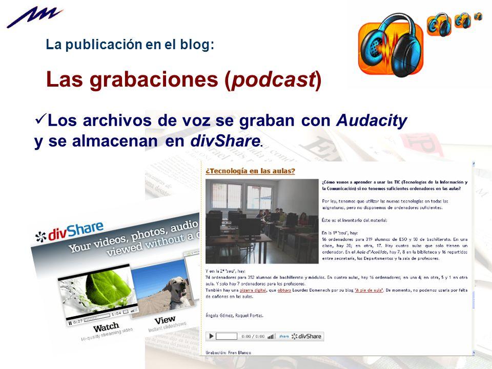 La publicación en el blog: Las grabaciones (podcast) Los archivos de voz se graban con Audacity y se almacenan en divShare.