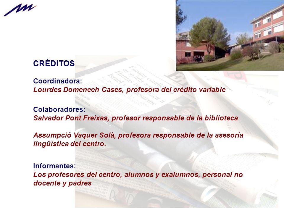 CRÉDITOS Coordinadora: Lourdes Domenech Cases, profesora del crédito variable Colaboradores: Salvador Pont Freixas, profesor responsable de la biblioteca Assumpció Vaquer Solà, profesora responsable de la asesoría lingüística del centro.