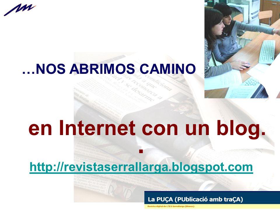 …NOS ABRIMOS CAMINO en Internet con un blog. http://revistaserrallarga.blogspot.com