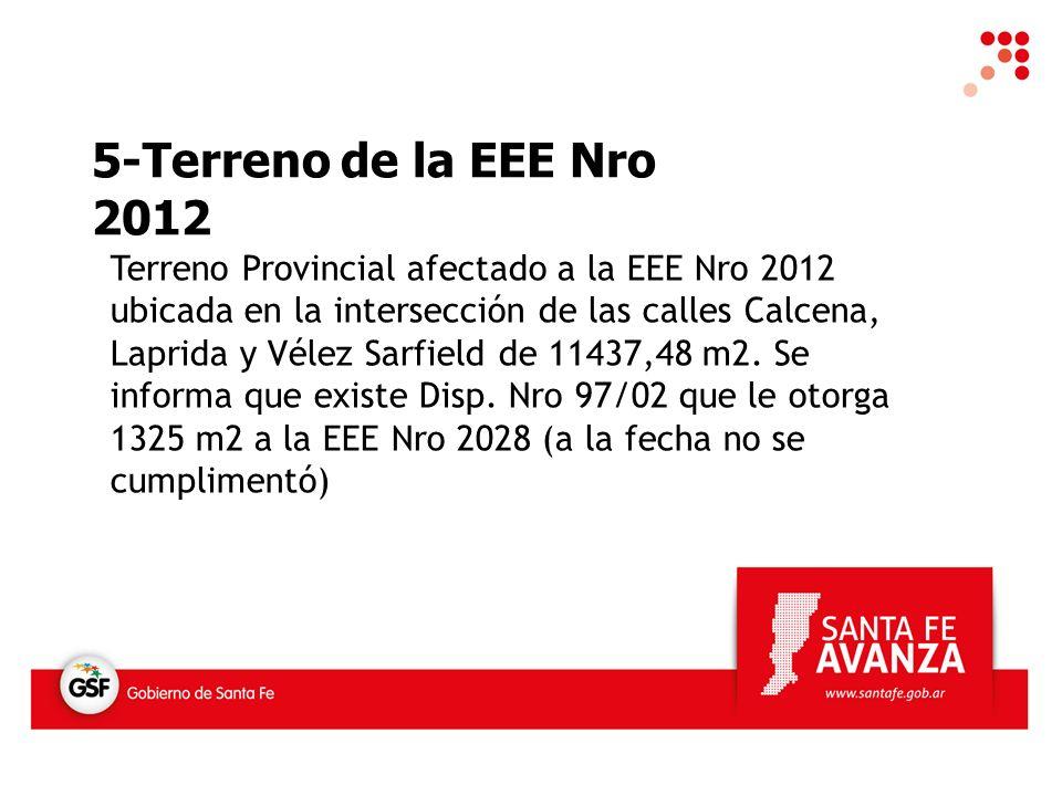 5-Terreno de la EEE Nro 2012 Terreno Provincial afectado a la EEE Nro 2012 ubicada en la intersección de las calles Calcena, Laprida y Vélez Sarfield de 11437,48 m2.