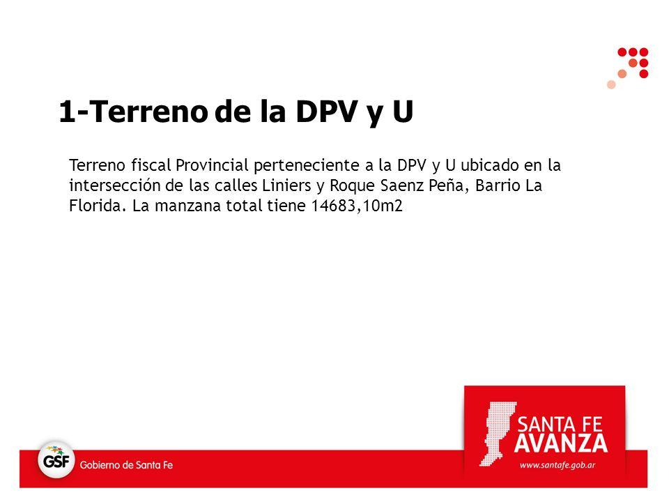 1-Terreno de la DPV y U Terreno fiscal Provincial perteneciente a la DPV y U ubicado en la intersección de las calles Liniers y Roque Saenz Peña, Barrio La Florida.