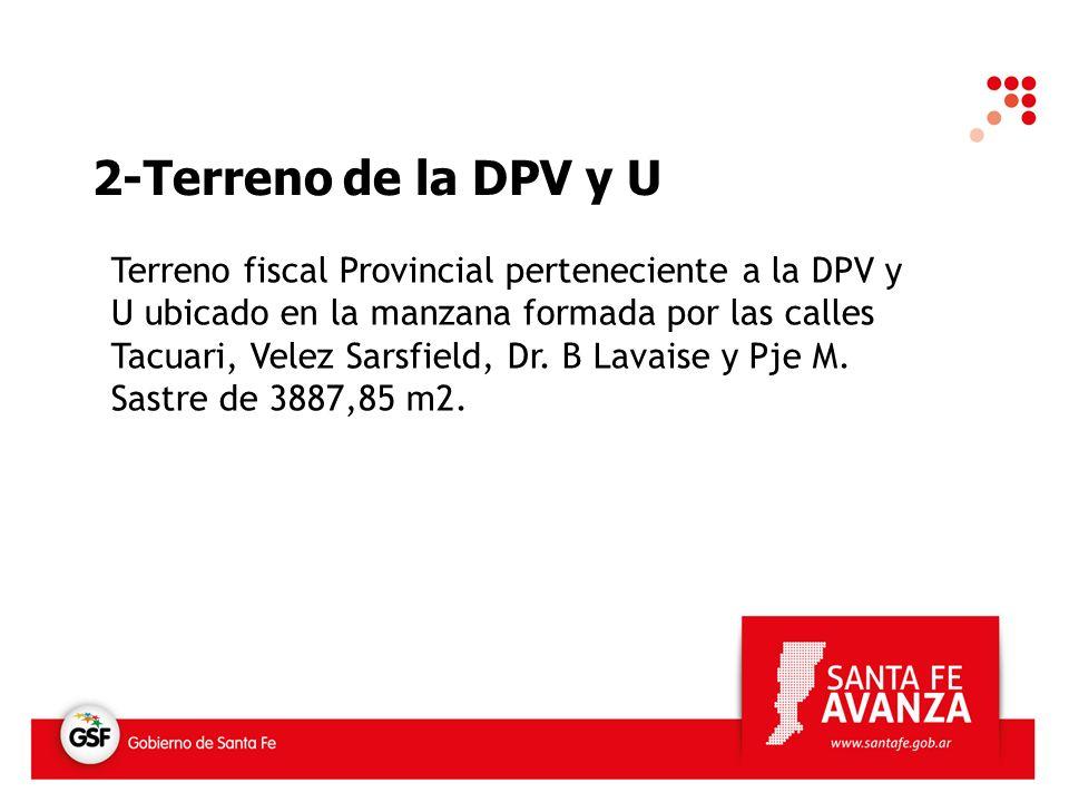 2-Terreno de la DPV y U Terreno fiscal Provincial perteneciente a la DPV y U ubicado en la manzana formada por las calles Tacuari, Velez Sarsfield, Dr.