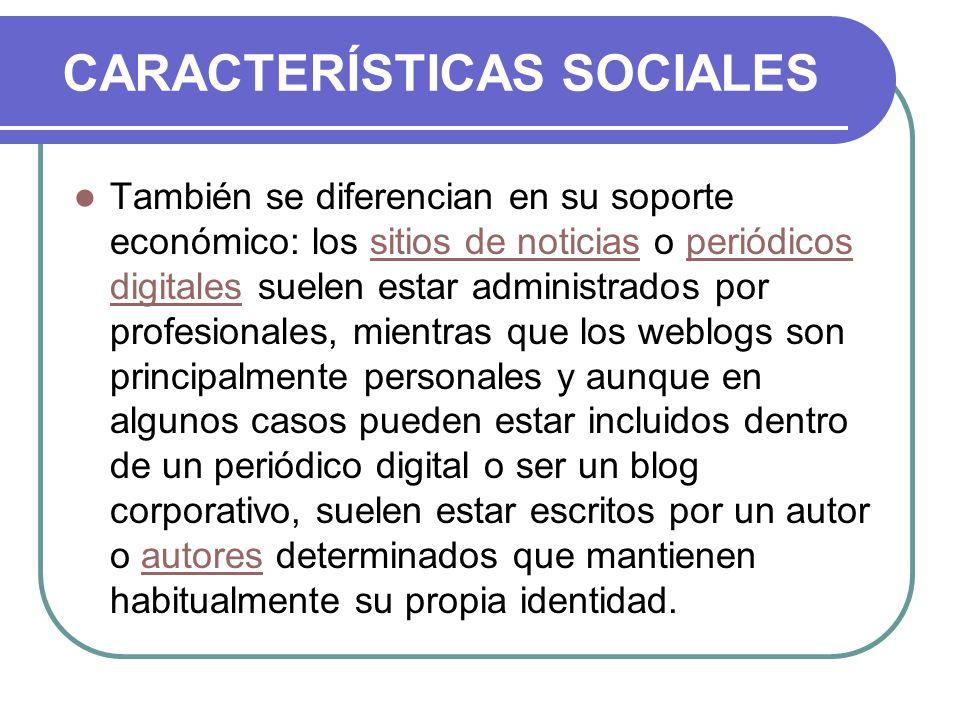 CARACTERÍSTICAS SOCIALES También se diferencian en su soporte económico: los sitios de noticias o periódicos digitales suelen estar administrados por