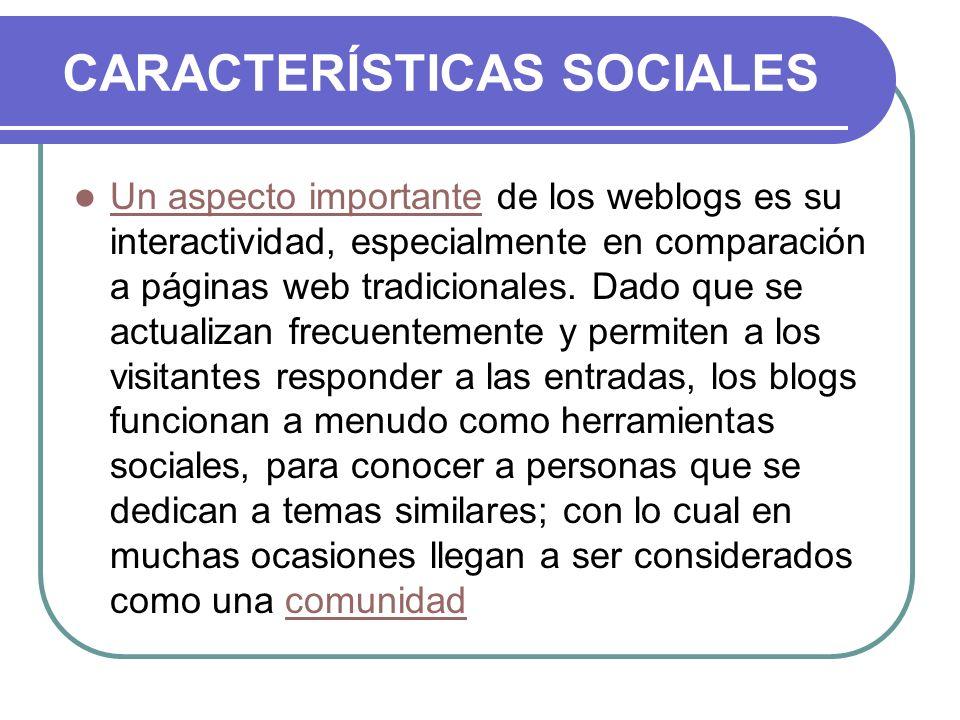 CARACTERÍSTICAS SOCIALES Un aspecto importante de los weblogs es su interactividad, especialmente en comparación a páginas web tradicionales. Dado que