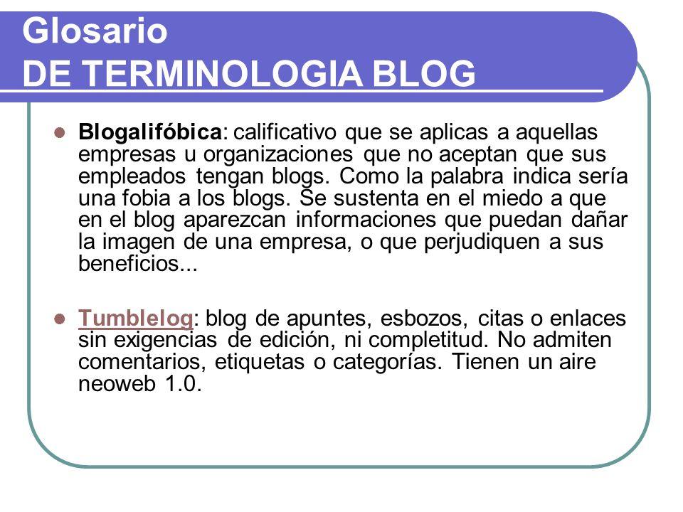 Glosario DE TERMINOLOGIA BLOG Blogalifóbica: calificativo que se aplicas a aquellas empresas u organizaciones que no aceptan que sus empleados tengan