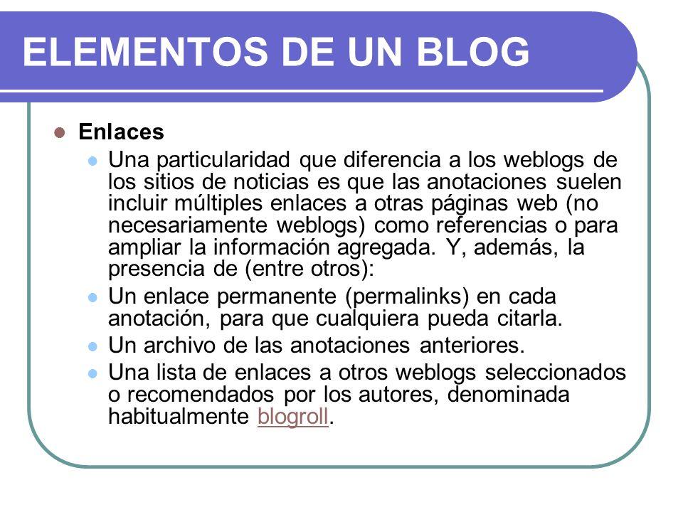 ELEMENTOS DE UN BLOG Enlaces Una particularidad que diferencia a los weblogs de los sitios de noticias es que las anotaciones suelen incluir múltiples