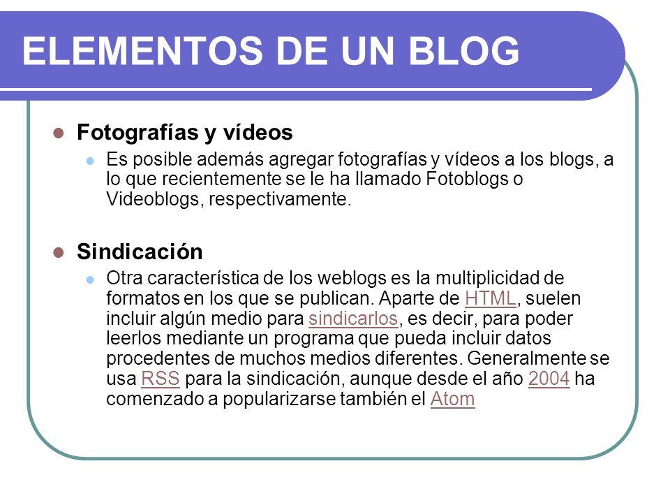 ELEMENTOS DE UN BLOG Fotografías y vídeos Es posible además agregar fotografías y vídeos a los blogs, a lo que recientemente se le ha llamado Fotoblog