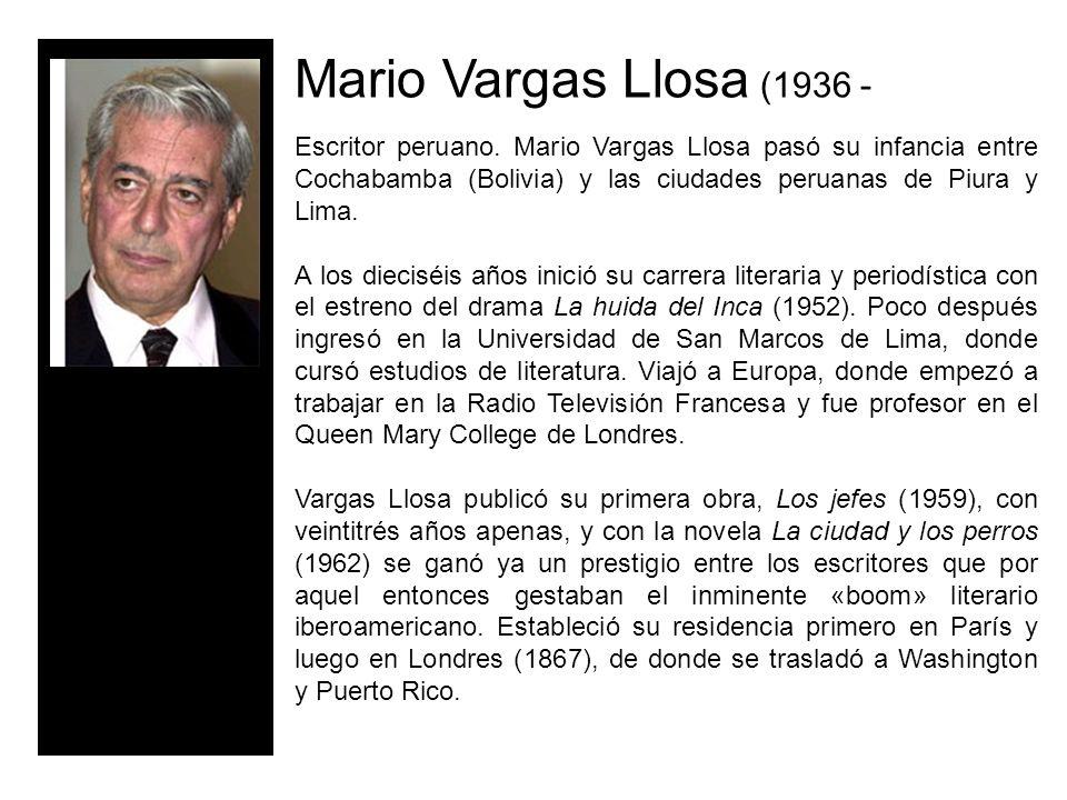 Mario Vargas Llosa (1936 - Escritor peruano.