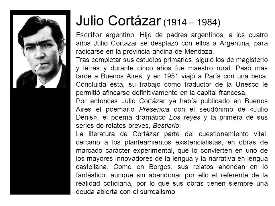 Julio Cortázar (1914 – 1984) Escritor argentino.
