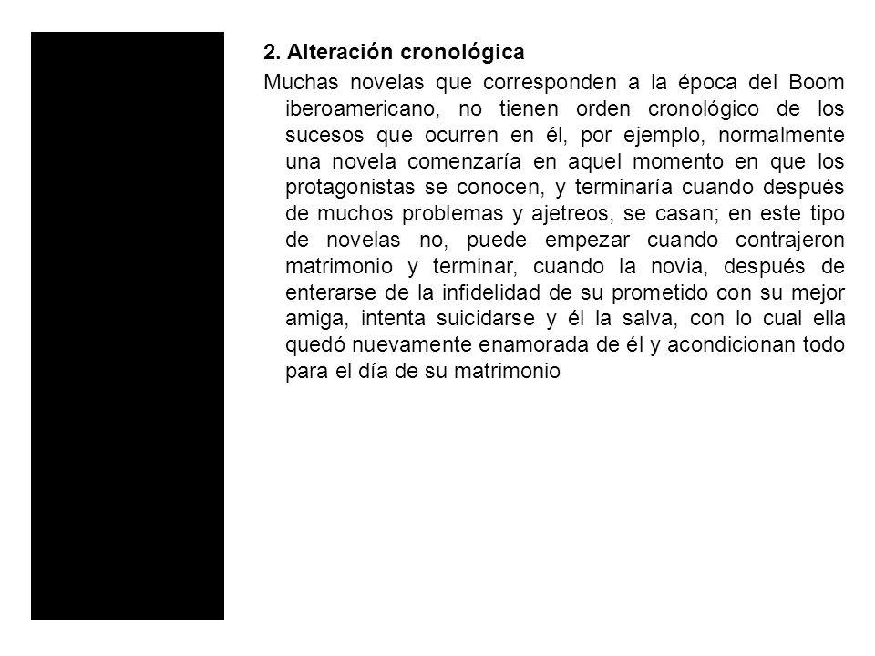 2. Alteración cronológica Muchas novelas que corresponden a la época del Boom iberoamericano, no tienen orden cronológico de los sucesos que ocurren e