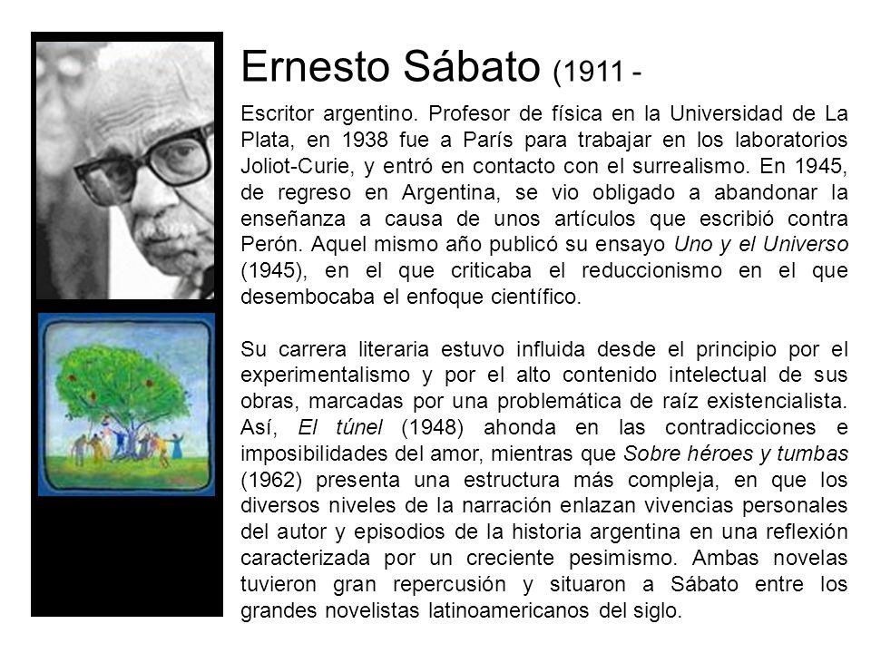 Ernesto Sábato (1911 - Escritor argentino.