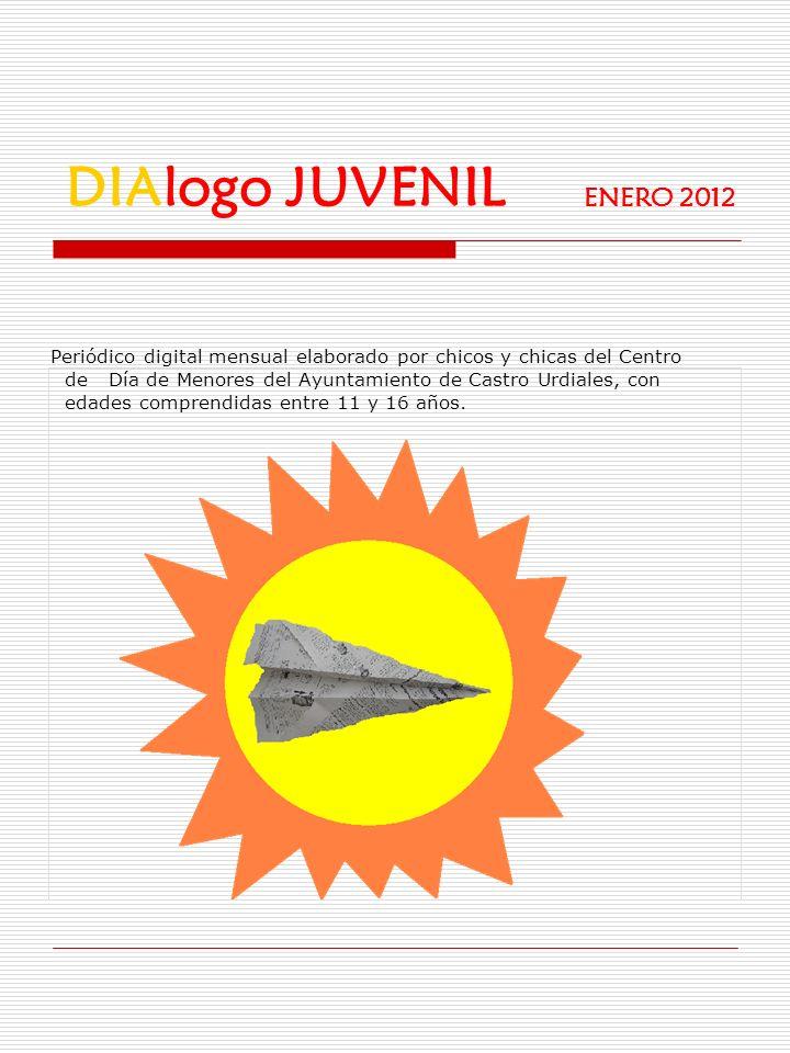 DIAlogo JUVENIL ENERO 2012 Periódico digital mensual elaborado por chicos y chicas del Centro de Día de Menores del Ayuntamiento de Castro Urdiales, c