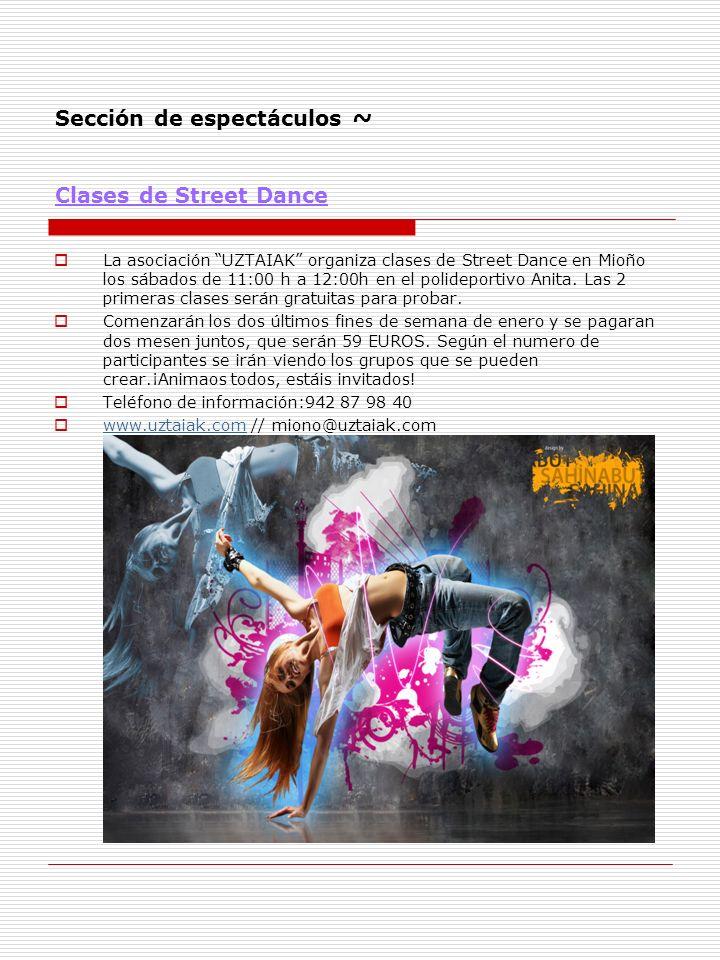 Sección de espectáculos ~ Clases de Street Dance La asociación UZTAIAK organiza clases de Street Dance en Mioño los sábados de 11:00 h a 12:00h en el
