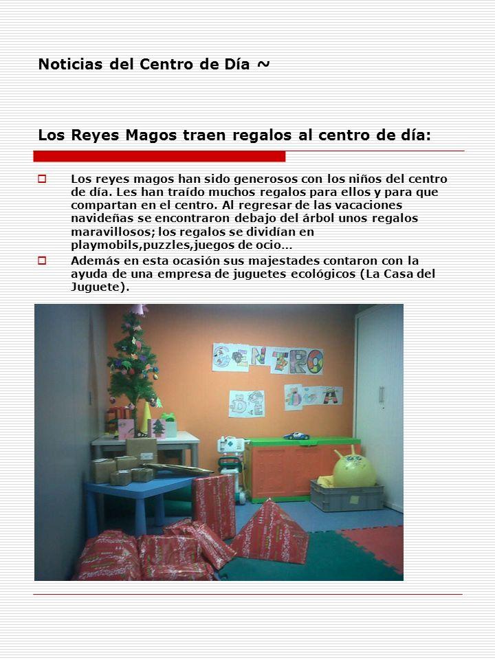 Noticias del Centro de Día ~ Los Reyes Magos traen regalos al centro de día: Los reyes magos han sido generosos con los niños del centro de día. Les h